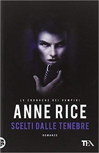 """""""Scelti dalle Tenebre"""" – Anne Rice"""