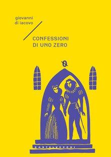 """""""Confessioni di uno zero"""" – Giovanni Di Iacovo"""
