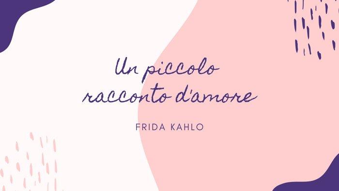 I componimenti d'amore di Frida Kahlo (video lettura)