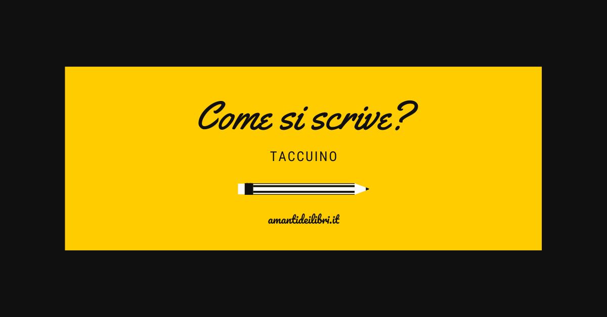 Taccuino, tacquino o taqquino: come si scrive?
