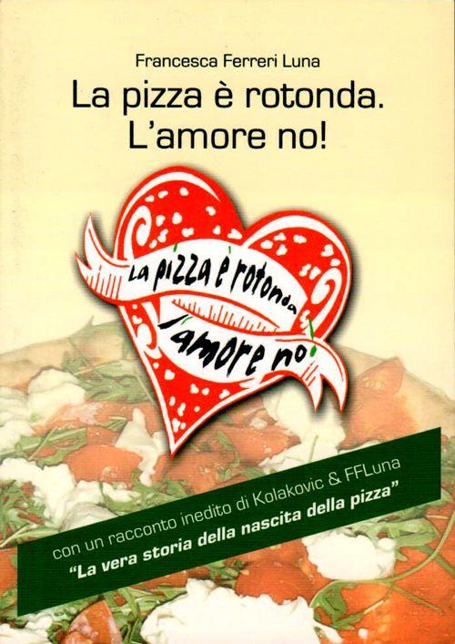 copertina la pizza è rotonda l'amore no