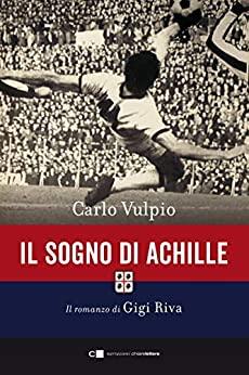 """""""Il sogno di Achille. Il romanzo di Gigi Riva"""" – Carlo Vulpio"""