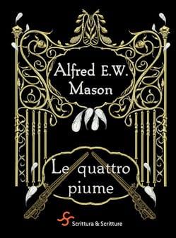 """""""Le quattro piume""""- Alfred E. W. Mason"""