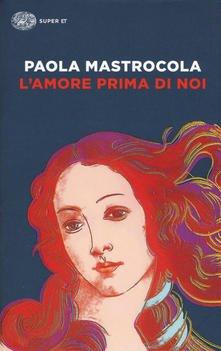 """""""L'amore prima di noi"""" – Paola Mastrocola"""