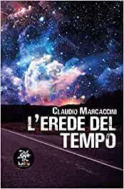 """""""L'erede del tempo"""" – Claudio Marcaccini"""