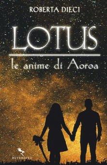 """Lotus, le anime di Aoroa"" – Roberta Dieci"