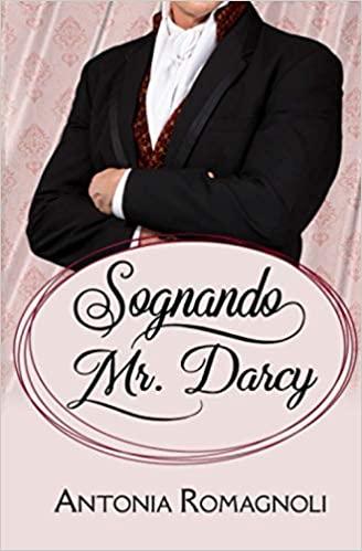 """""""Sognando Mr. Darcy"""" – Antonia Romagnoli"""