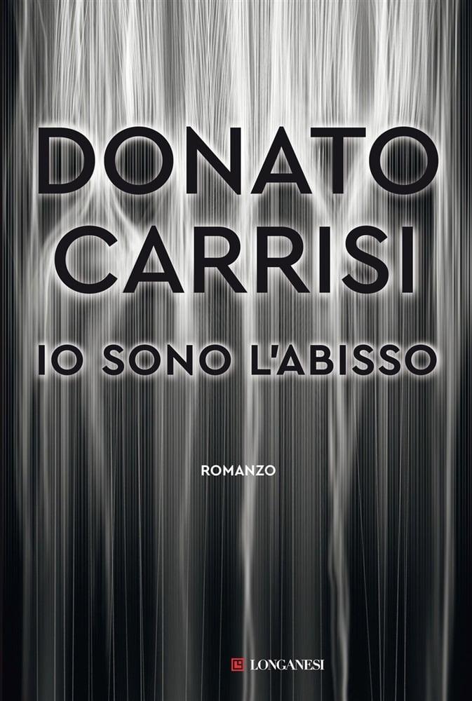 """""""Io sono l'abisso"""" – Donato Carrisi"""