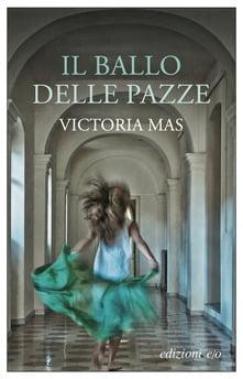 """""""Il ballo delle pazze"""" – Victoria Mas"""