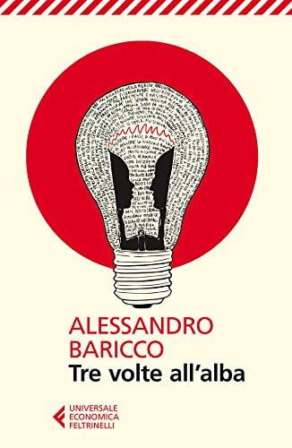 """""""Tre volte all'alba"""" – Alessandro Baricco"""