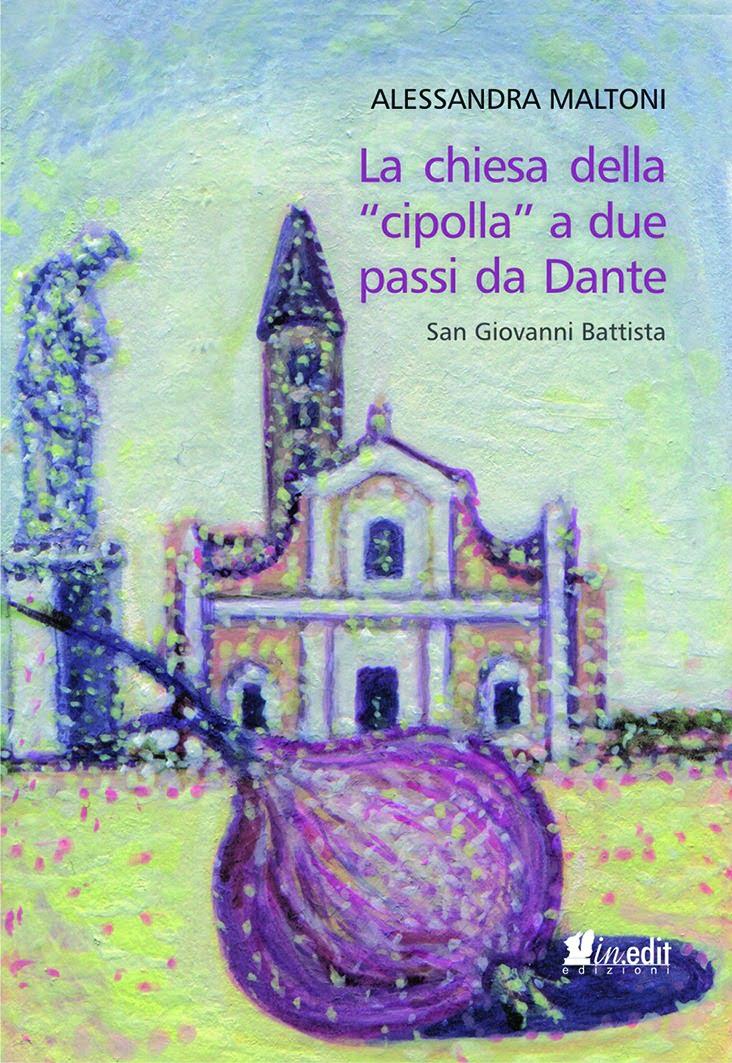 """"""" La chiesa della """"cipolla"""" a due passi da Dante"""" – Alessandra Maltoni"""